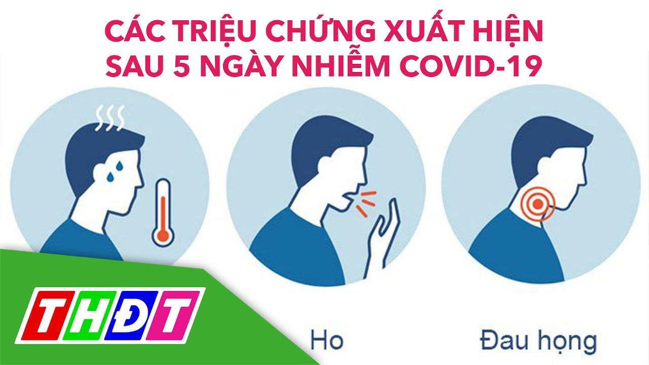 Các triệu chứng xuất hiện sau 5 ngày nhiễm Covid-19 | THDT