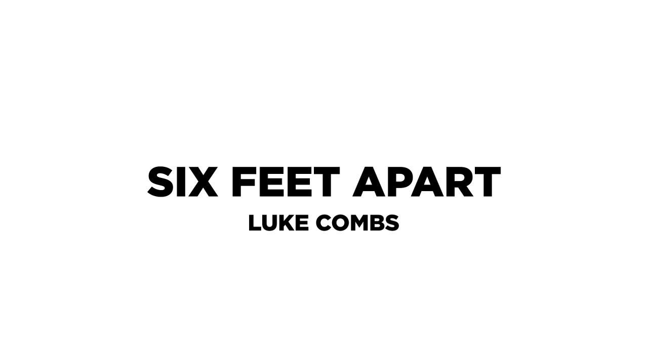 Luke Combs - Six Feet Apart (Lyric Video)