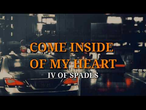 IV OF SPADES - Come Inside Of My Heart