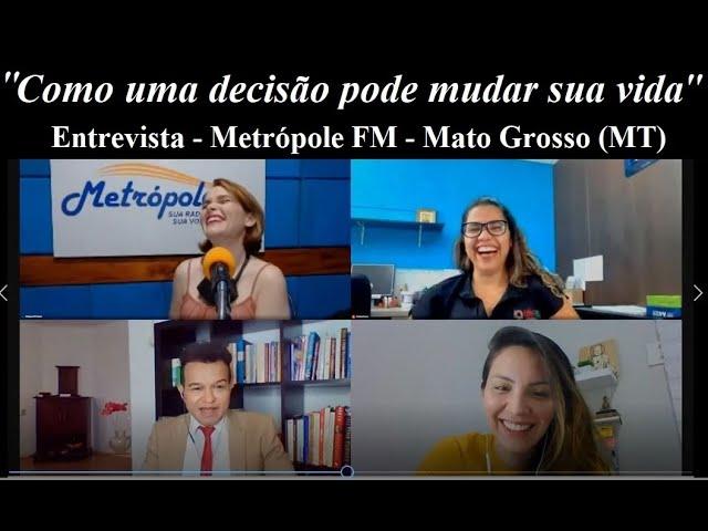 Como decisão pode mudar sua vida - Uma entrevista - Metrópole FM Mato Grosso (MT)