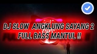 DJ SAYANG 2 VERSI ANGKLUNG PALING SLOW FULL BASS BY FEBRI HANDS