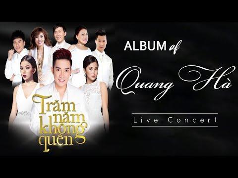 Album Trăm Năm Không Quên - Quang Hà Live Concert│Tuyển Tập Những Ca Khúc Của Quang Hà│