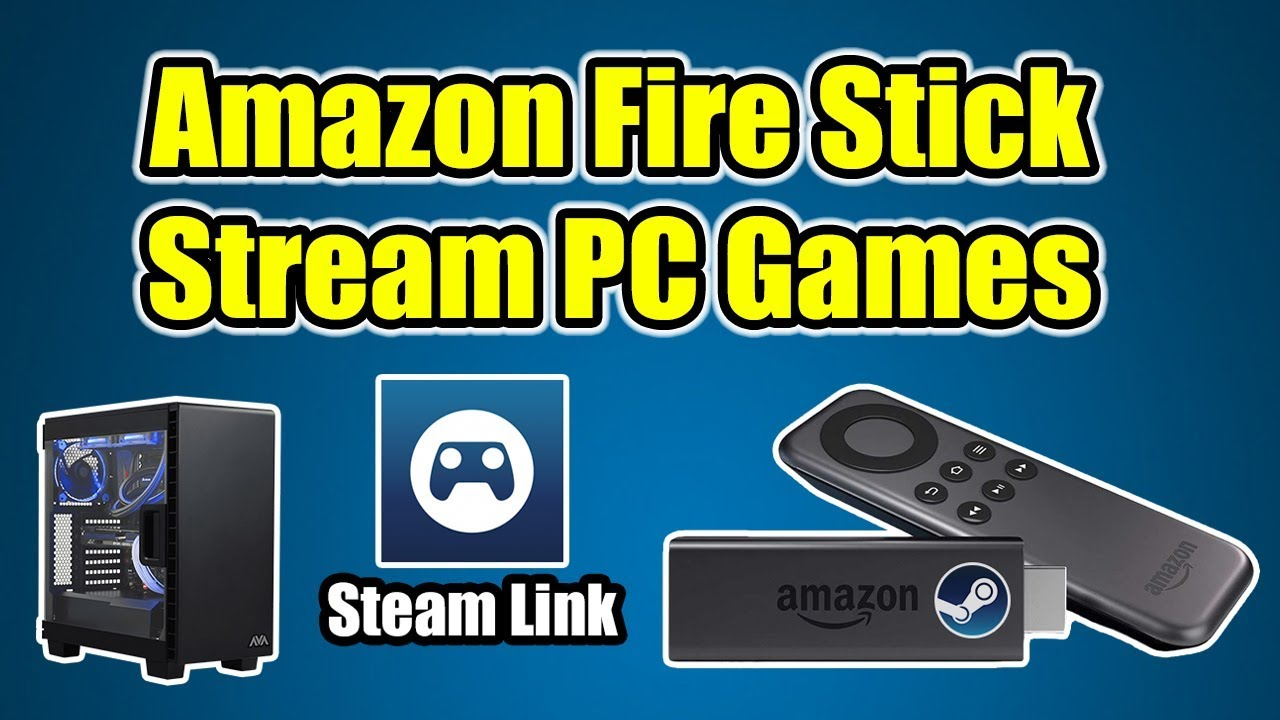 How to Stream PC Games To Your Amazon Fire Stick TV or Cube - Steam Link APP