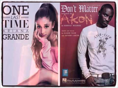 Akon vs Ariana Grande - Don't Matter/One Last Time (Mashup)