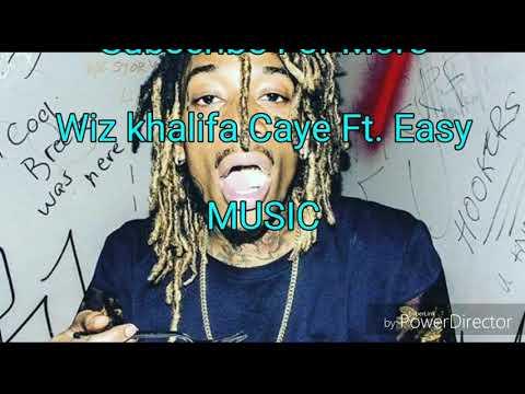 Caye Ft. Wiz Khalifa - Easy