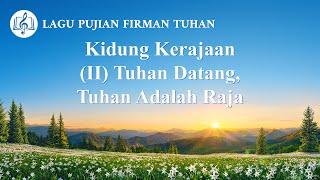 Lagu Rohani Pujian 2020 - Kidung Kerajaan (II) Tuhan Datang, Tuhan Adalah Raja