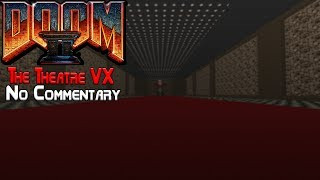 DOOM II Hell On Earth: The Theatre VX - Full Gameplay - No Commentary