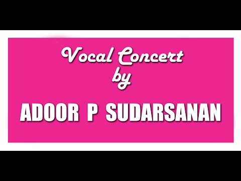 Vocal Concert by Adoor P Sudarsanan
