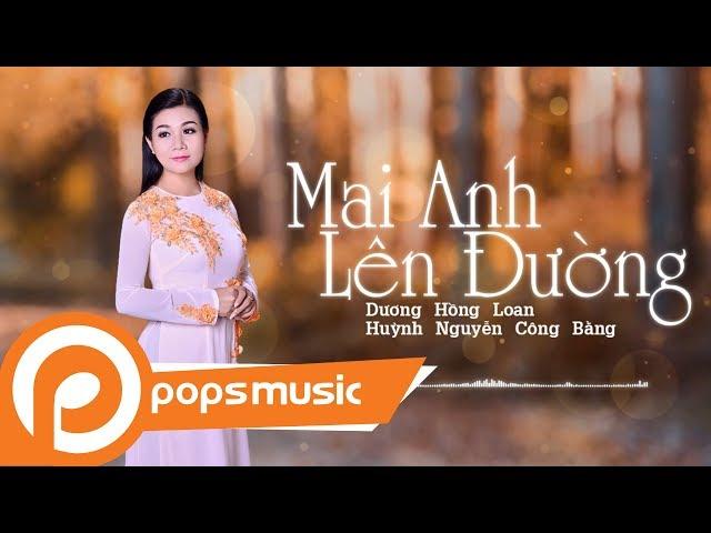 Mai Anh Lên Đường | Dương Hồng Loan ft Huỳnh Nguyễn Công Bằng