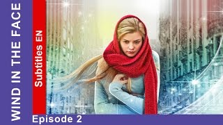 Wind in the Face - Episode 2. Russian TV Series. StarMedia. Melodrama. English Subtitles