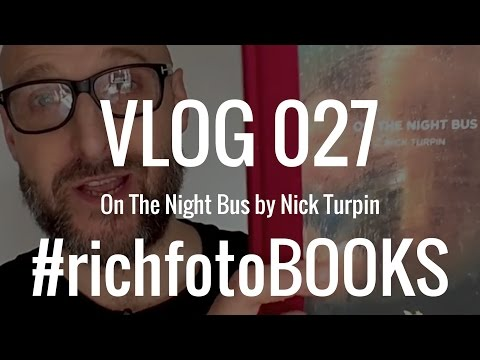 VLOG 027 Nick Turpin | On The Nightbus (Tales From The City) #richfotoBOOKS
