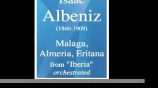 "Isaac Albeniz (1860-1909) : Malaga, Almeria, Eritana, from ""Iberia"", orchestrated"