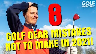 8 Golf Gear Mistakes... NOT To Make In 2021!