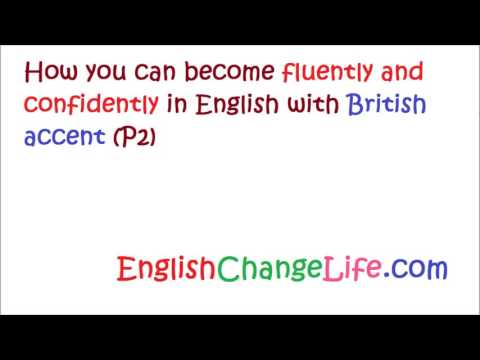 How you can become fluently and confidently in English with British accent (part 2)