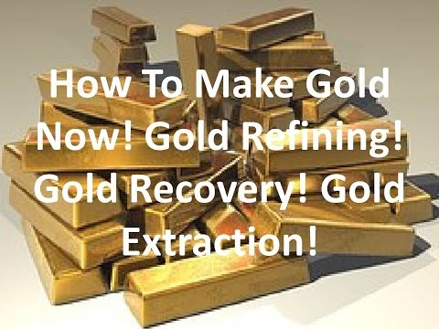 How To Make Gold Now! Gold Recovery! Gold Refining! Gold Extraction!