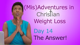 Christian Weight Loss - Day 14 - The Answer