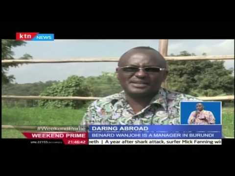 Daring Abroad: Focus on Bernard Wanjohi a Milling Factory Manager in Burundi