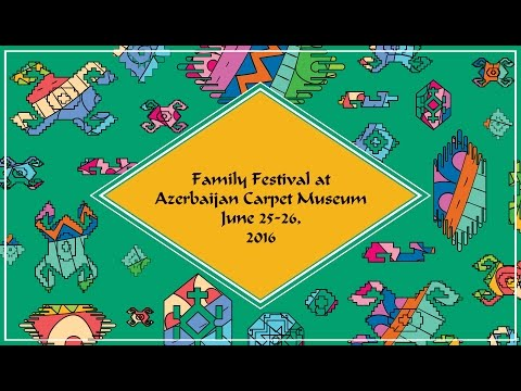 Family Festival at...Azerbaijan Carpet Museum, June 25-26, 2016