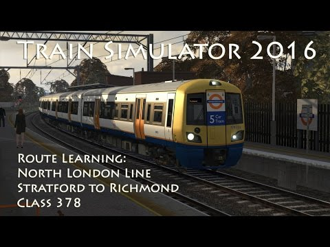 Train Simulator 2016 - Route Learning: North London Line - Stratford to Richmond (Class 378)