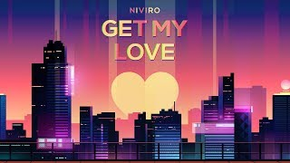 NIVIRO - Get My Love (Original Mix)