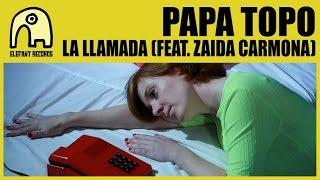 PAPA TOPO - La Llamada (Feat. Zaida Carmona & Marc Ferrer) [Official]