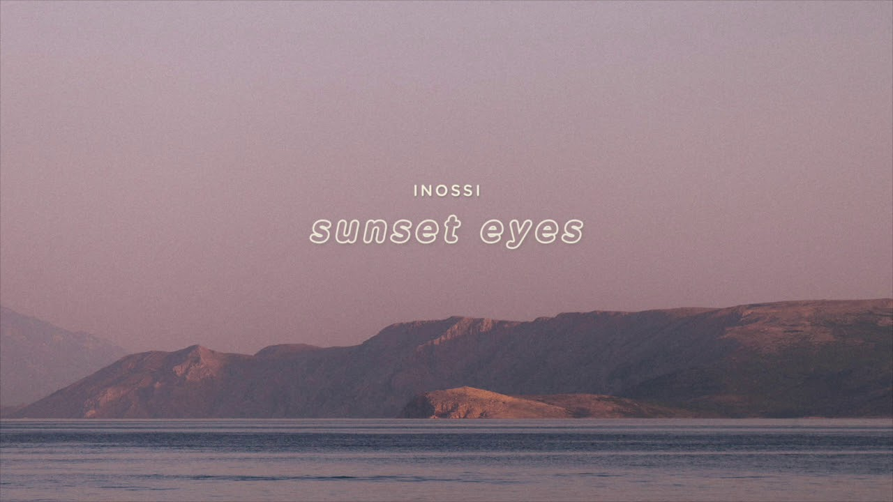 Download INOSSI - Sunset Eyes (Official)