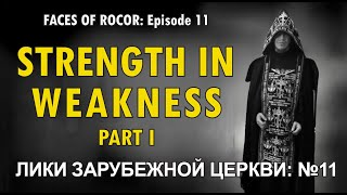FACES OF ROCOR Ep. 11: Strength in Weakness Part I