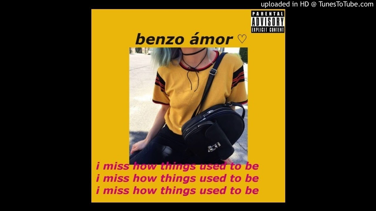 Benzo ámor I Miss How Things Used To Be Youtube