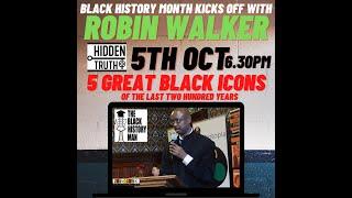 5 GREAT BLACK ICONS- ROBIN WALKER 5.10.21 HIDDEN TRUTH