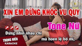 Karaoke Xin Em Đừng Khóc Vu Quy Tone Nữ Nhạc Sống | Trọng Hiếu