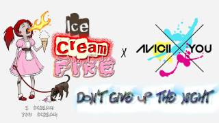 Ice Cream Fire X Avicii X You - Don't Give Up The Night (Vocal Version) Thumbnail