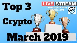 Top 3 Cryptocurrency to Watch for March 2019