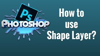 How to use Shape Layer in Photoshop CC
