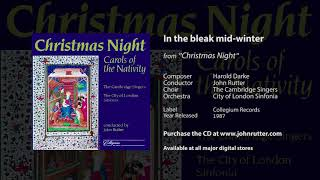 In the bleak mid-winter - Harold Darke, John Rutter, Cambridge Singers, City of London Sinfonia