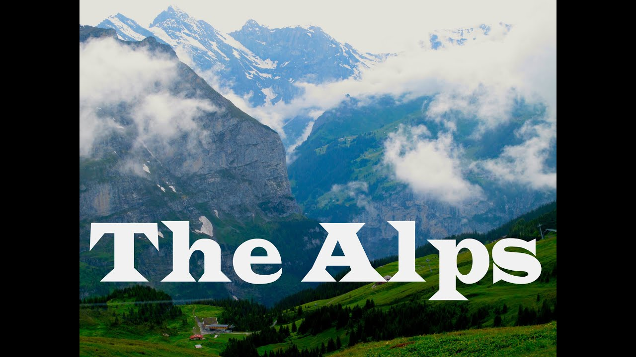 the alps: switzerland (swiss alps in hd) - aarons short films - youtube