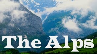 The Alps: Switzerland (Swiss Alps in HD)