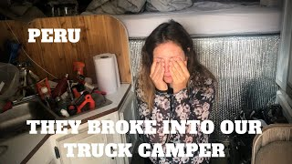 They BROKE into our TRUCK CAMPER in Puno Peru and they stole us all our gears //Van Life Nightmare