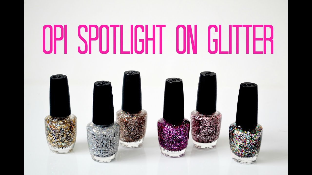 Review and Swatches: OPI Spotlight on Glitter Collection - YouTube