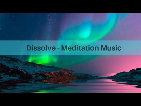 Music for Meditation - Dissolve Relaxing Music
