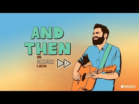 Passenger | #AndThen with Apple Music