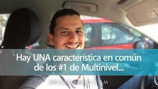Hay UNA Característica en Común de los #1 en Multinivel...