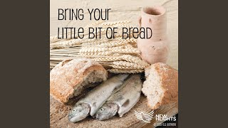 Bring Your Little Bit of Bread