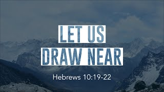 Let Us Draw Near: Sunday Evening Service 7/12/20