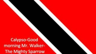 Calypso-Good morning Mr. Walker- The Mighty Sparrow