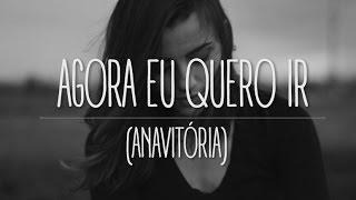 Anavitória - Agora Eu Quero Ir (Juliana Gomes cover)