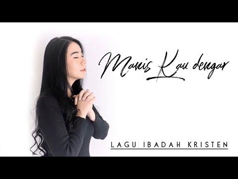 Manis Kau dengar - Lagu Rohani Kristen - Musik Gereja Bethany Indonesia