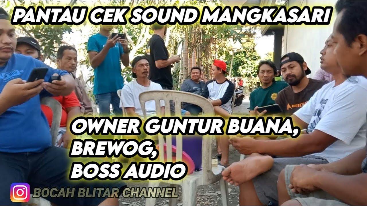 OWNER BREWOG,GUNTUR BUANA,BOSS AUDIO PANTAU CEK SOUND MANGKASARI