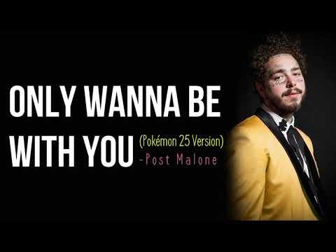 Post Malone – Only Wanna Be With You (Pokémon 25 Version) [Full HD] lyrics