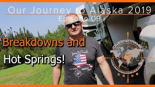 OUR 2019 JOURNEY TO ALASKA EPISODE 09   BREAKDOWNS AND HOT SPRINGS   RV LIVING