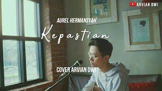 Download KEPASTIAN [FULL COVER+LIRIK] - AUREL HERMANSYAH /Cover by Arvian Dwi